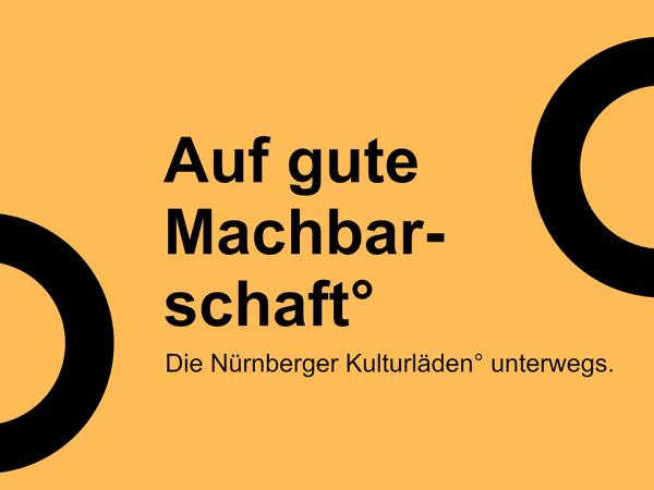 Auf gute Machbarschaft – Die Nürnberger Kulturläden unterwegs